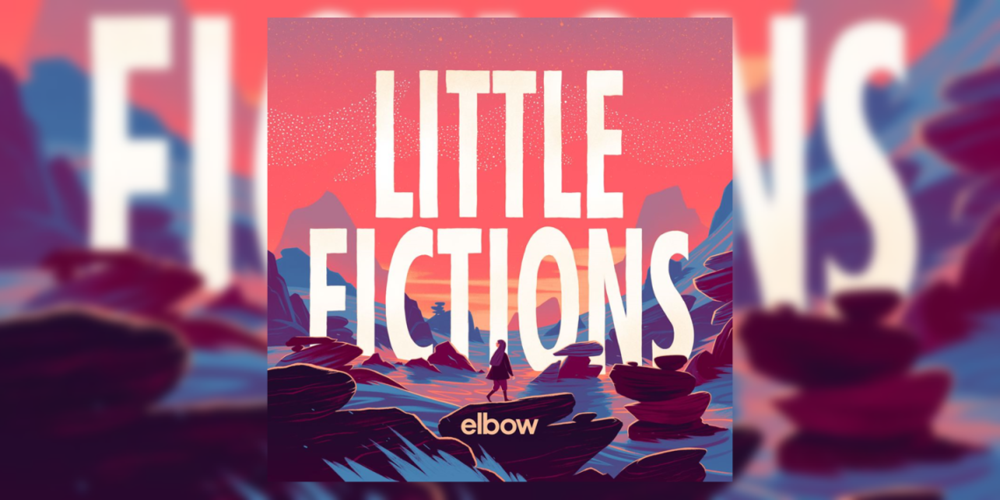 Elbow's UK No. 1 Album Little Fictions