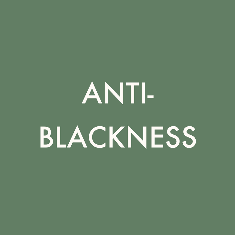 ANTI-BLACKNESS .png