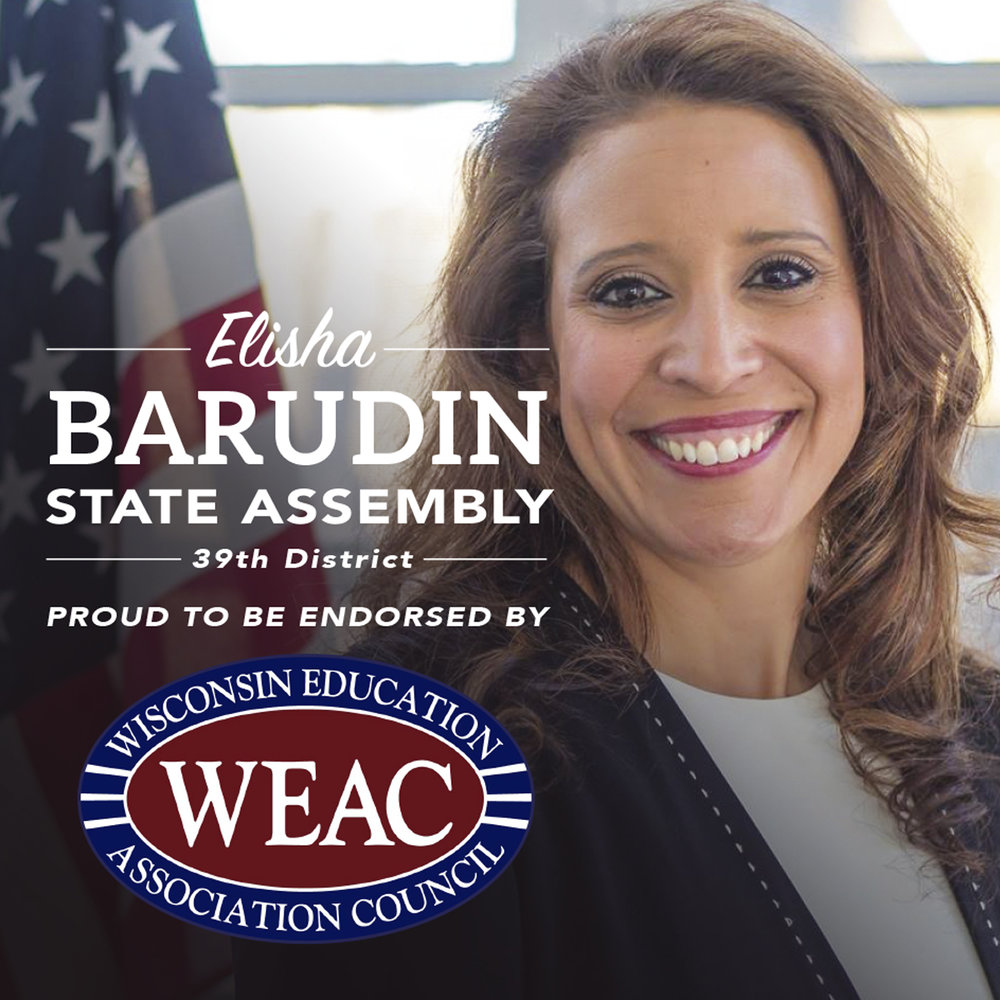 "WEAC Endorses Elisha Barudin - The Wisconsin Education Association Council (WEAC) recommends Elisha Barudin in Assembly District 39.""Elisha Barudin believes all children should have the same opportunity for success, no matter where they live or what their family circumstances,"" said Ron Martin, an Eau Claire eighth grade teacher and WEAC president. ""Wisconsin needs elected officials who respect educators' voices.""""Public schools are important to our communities. Decisions in the State Assembly should be based on what's best for students,"" Martin said. ""Elected officials, educators and our entire communities should be working together to support local public schools.""In making recommendations for the state Legislature, WEAC members focus on areas including support for public schools, giving employees a voice in school decisions and professional respect for the role educators have in keeping our communities strong.WEAC, the state's largest association of professional educators, amplifies the voices of public school teachers and support staff to ensure all students have high-quality public schools."