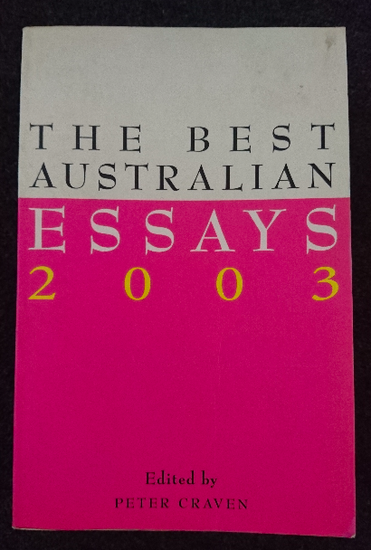 """The Best Australian Essays 2003"", edited by Peter Craven - 2003 was a long time ago. I was 16 years old and fairly clueless about the world. Lots has changed since. I wonder if those issues still matter today."