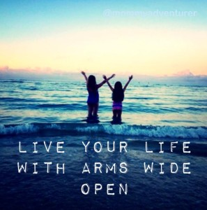 Live Your Life with Arms Wide Open