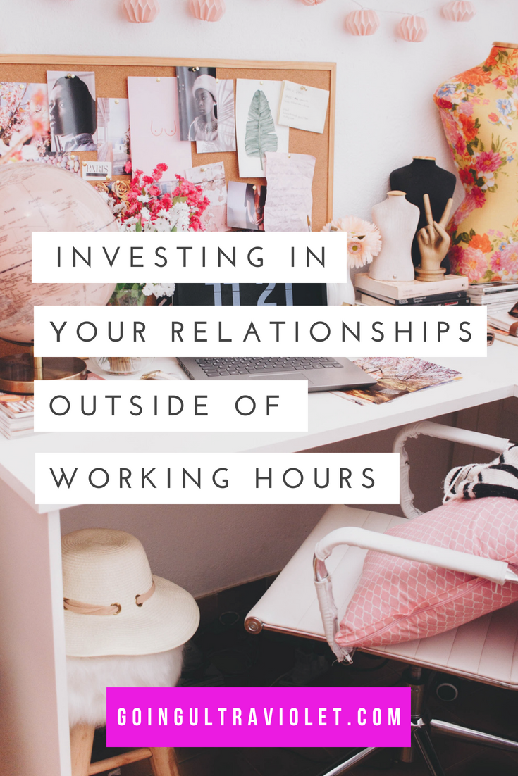 Investing in Your Relationships Outside of Working Hours | GoingUltraviolet.com