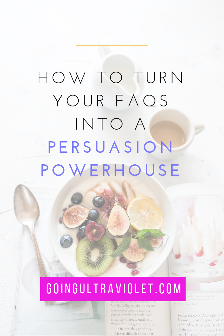 How to Turn Your FAQs into a Persuasion Powerhouse | GoingUltraviolet.com
