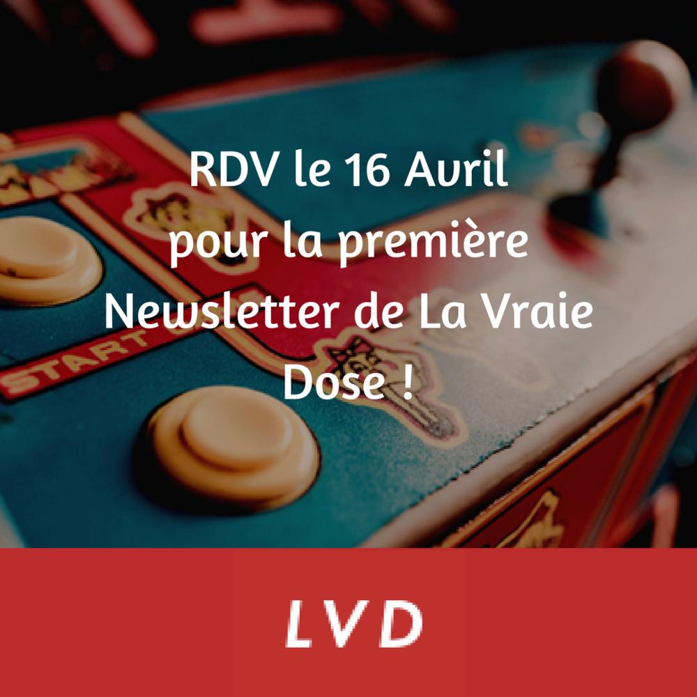 RDV le 16 avril pour la première newsletter de La Vraie Dose