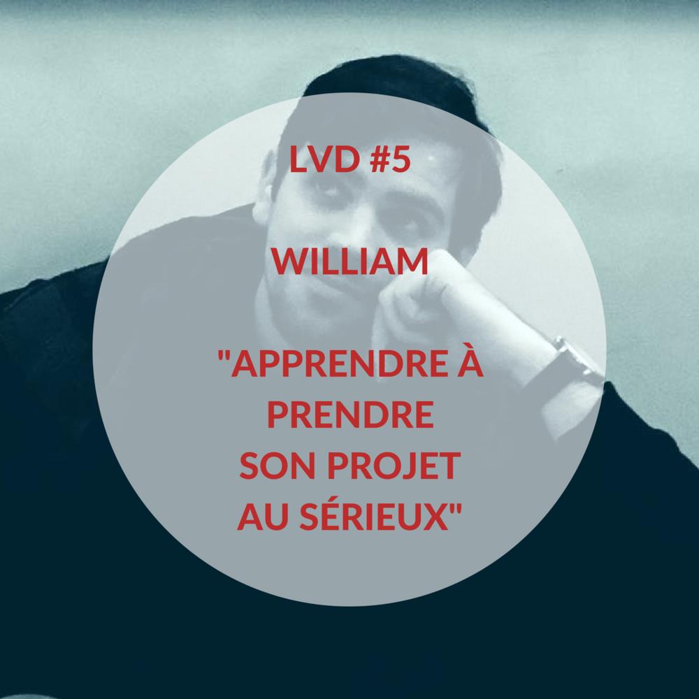 La Vraie Dose #5 : William, apprendre à prendre son projet au sérieux