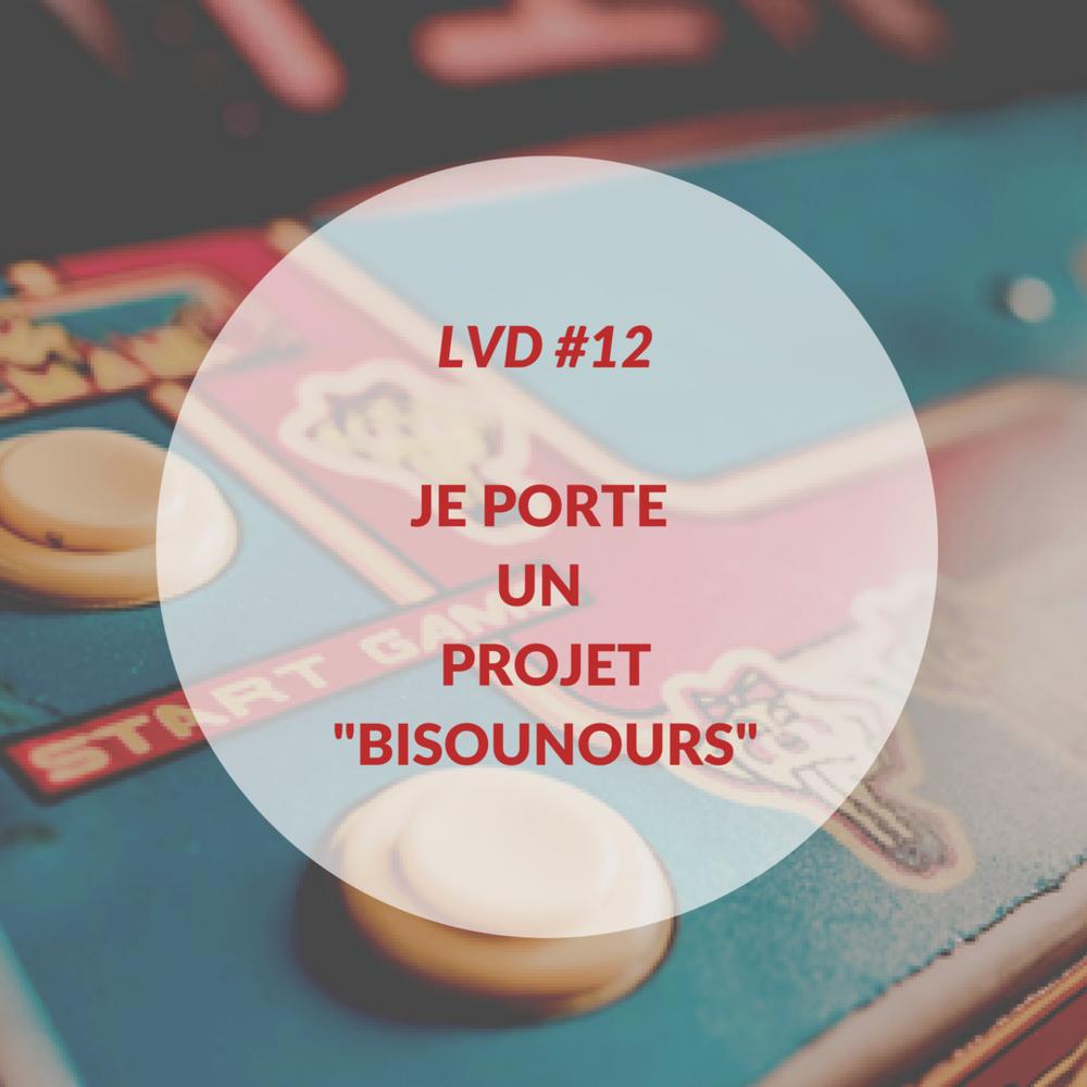 """La Vraie Dose #12 : je porte un projet """"bisounours"""""""