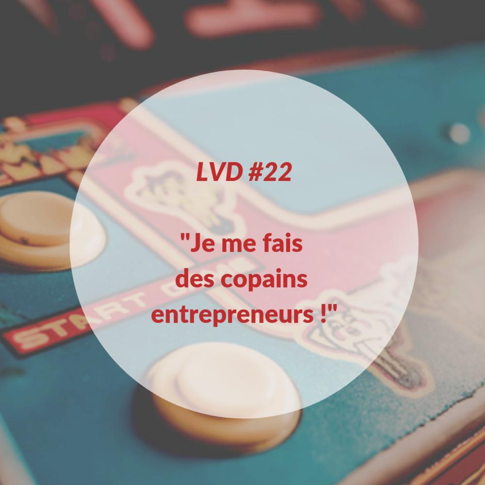 La Vraie Dose 22 : Je me fais des copains entrepreneurs