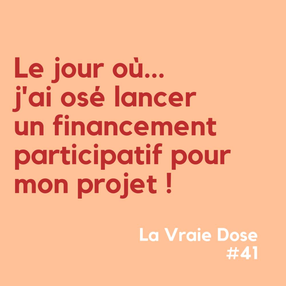 """La Vraie Dose 41 : """"Le jour où j'ai osé lancer un financement participatif pour mon projet !"""
