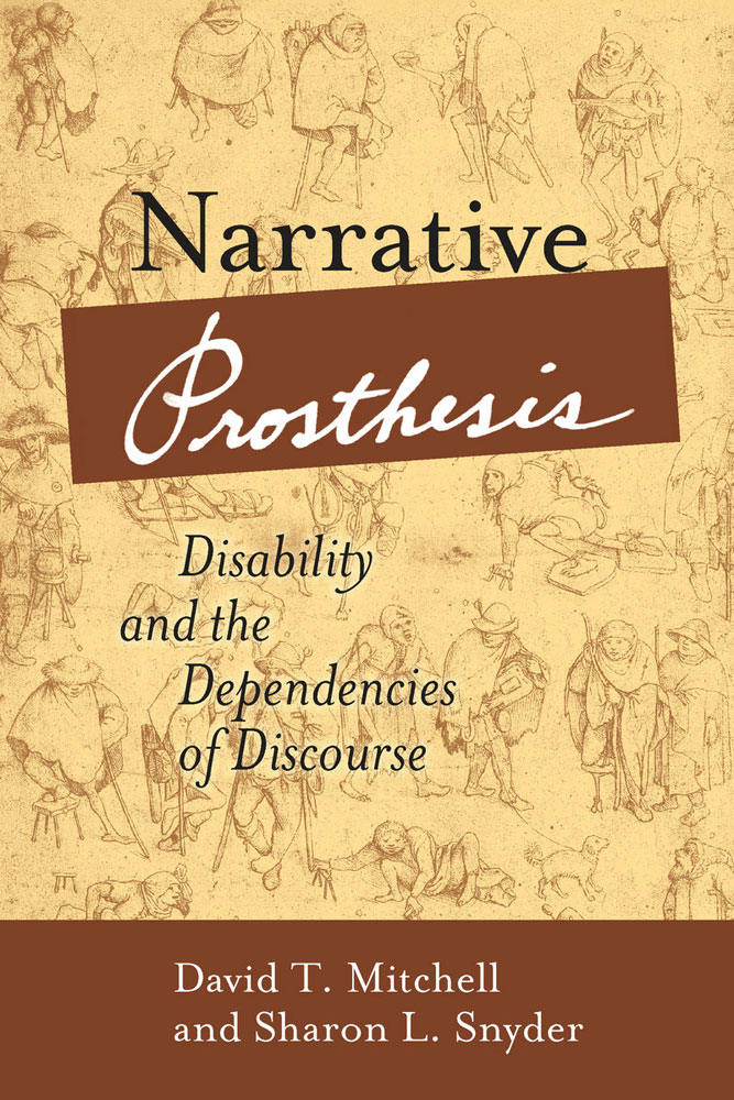 Cover image of David T. Mitchell and Sharon L. Snyder's  Narrative Prosthesis: Disability and the Dependencies of Discourse.