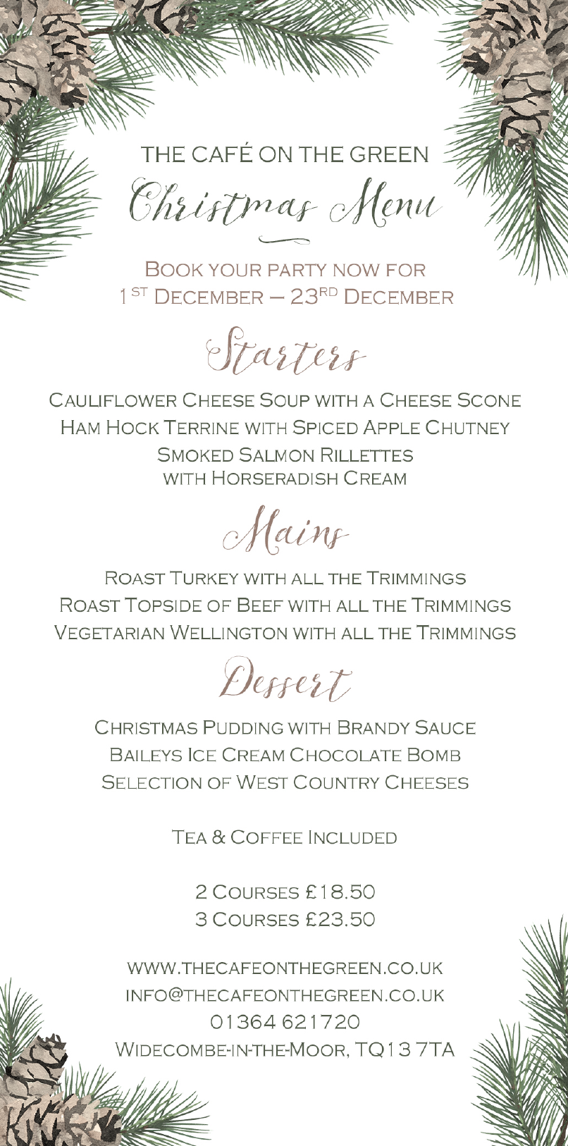 CHRISTMAS 2018 - Come and join us at the Cafe to celebrate this Christmas. Available 7 days a week, 12-3pm. Please call us on 01364 621720 or email us on info@thecafeonthegreen.co.uk to make a booking (menu choices need to be made three days before your booking).