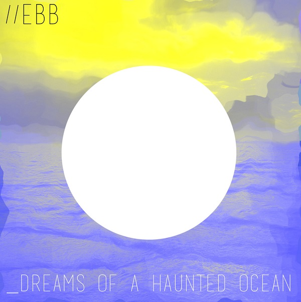Ebb-Dreams-of-a-Haunted-Ocean.jpg