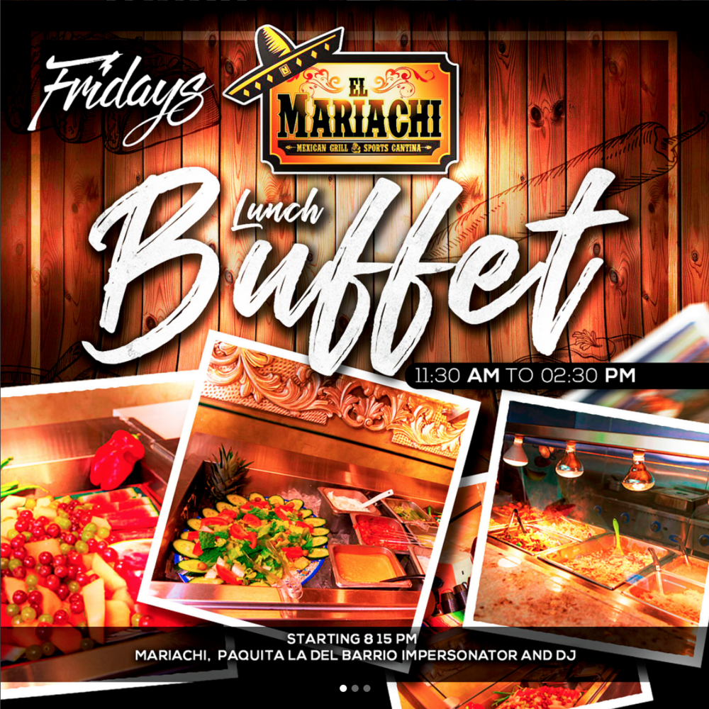 FRIDAYS (lunch) - Lunch Buffet every Friday only $14.95 from 11-30am-2:30pm. Come enjoy your lunch break MariachiGrill style.