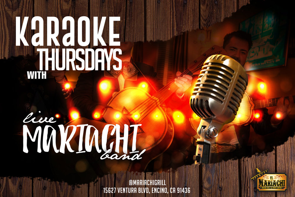 THURSDAYS - Karaoke with Mariachi band playing live traditional Mexican music! Starting at 6:30pm