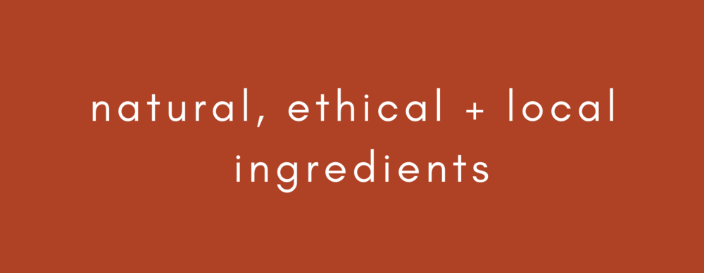 Copy of natural, ethical + local ingredients.png