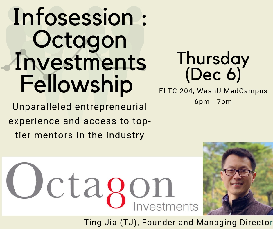 Octagon Investments  is an investment company founded by  Dr. Ting Jia (TJ) , who has previously worked in McKinsey & Company, BVF partners, and Hillhouse Capital Management and has many years of experience in biotechnology investment fund management.    Octagon Investments Fellowship (OIF)  is an initiative by  Dr. Ting Jia  that aims to offer opportunities for graduate and professional school students to participate on multidisciplinary teams that provide strategy and due diligence support for new investment opportunities and licensing opportunities. The information session will be led by  Dr. Ting Jia ,  Founder and Managing Director of Octagon Investments.     Click here  to know more about the fellowship.  RSVP  here  for the information session.