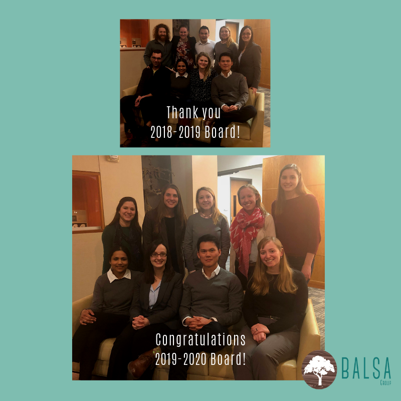 At the beginning of March we elected our new officer board for 2019-2020! We thank the members of the past board for all of their hard work and dedication to the BALSA Group and wish them luck in their future endeavors. The new board is excited to continue and build upon their successes.  Pictured on the bottom are the new board members - back row L to R: Melanie Pullen (Director of Finance), Megan Cohan (Director of Human Resources), Chelsea Sondergard (Vice President), Emily Lewis (Director of Marketing), Taylor Comte (Director of Operations) front row L to R: Ankita Isor (Vice President), Gina Castelvecchi (Vice President), Kyaw Thu Minn (President), Eva Kramer (Director of Professional Development).