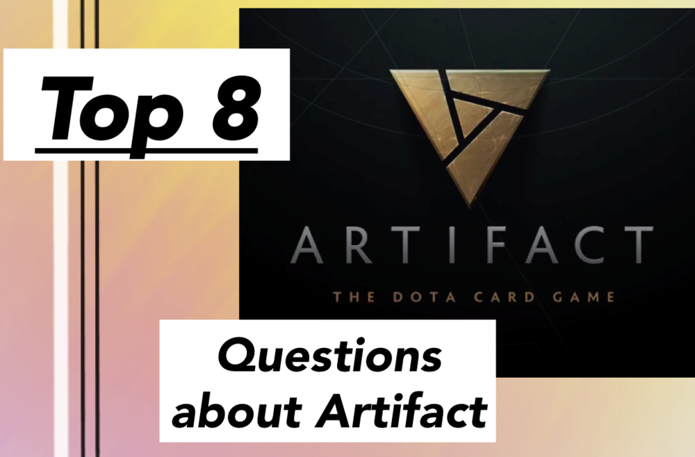 Top 8 Questions about Artifact - Neon runs down some of the most pressing questions on his mind.Article -April 25, 2018