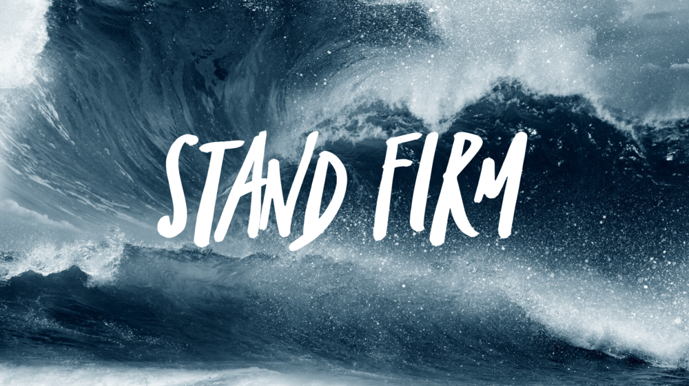 Stand Firm - (Current Sermon Series)