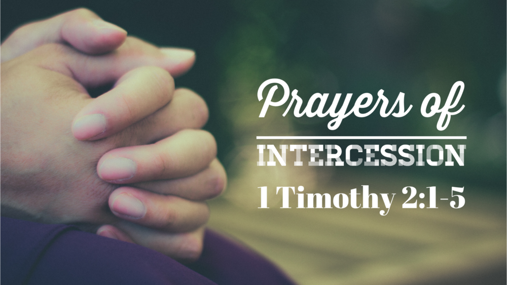 Prayers of Intercession (1 Timothy 2:1-5) - June 10, 2018
