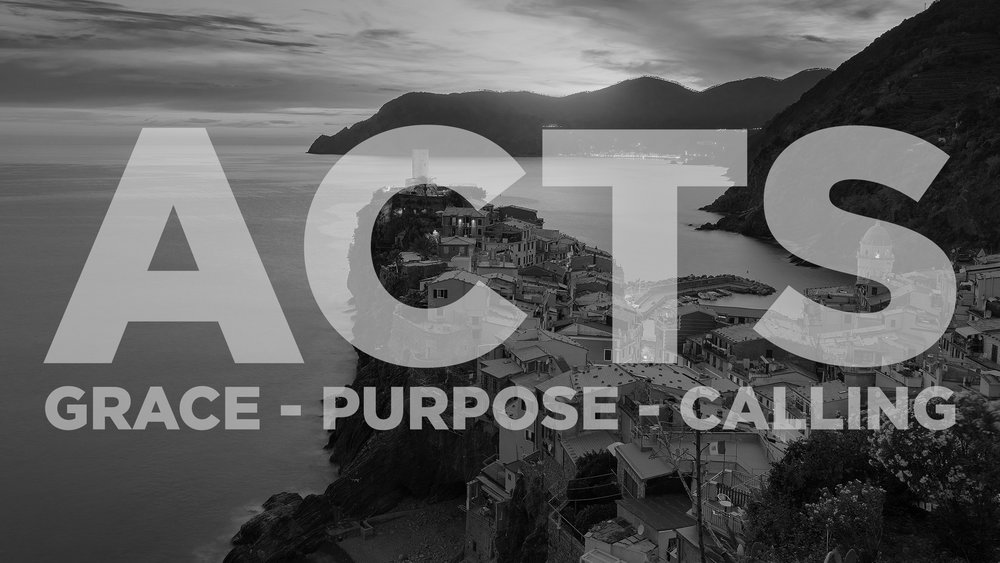 Acts: Grace - Purpose - Calling - (Current Sermon Series)
