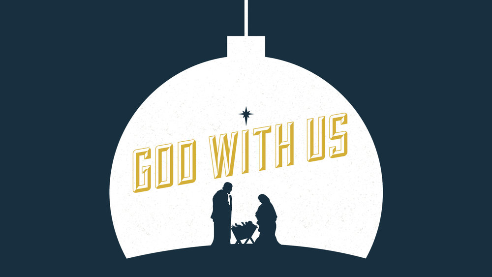 God With Us - (November 25, 2018 - December 23, 2018)