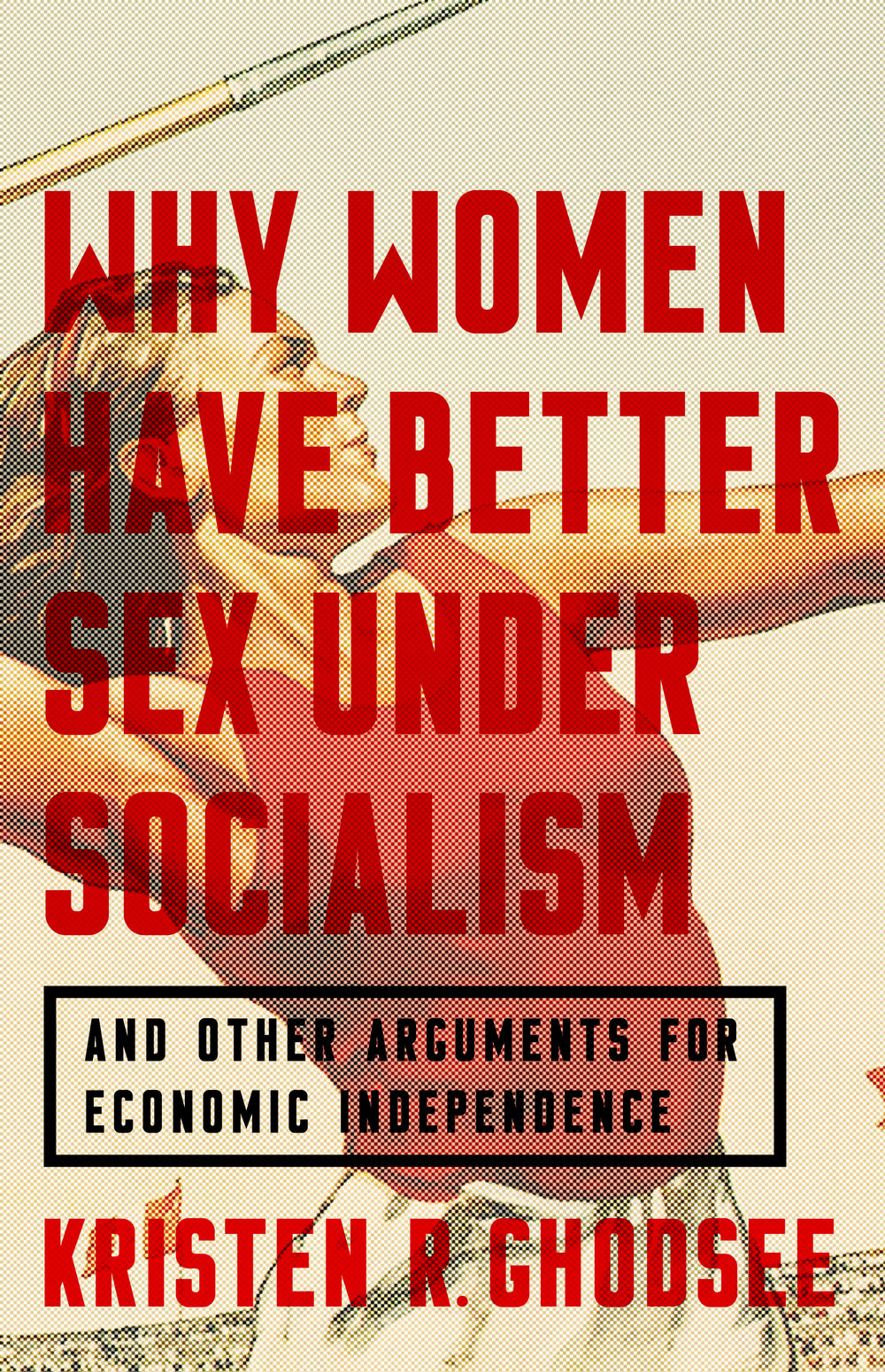 Why Women Have Better Sex Under Socialism: And Other Arguments for Economic Independence - From Nation Books, 2018Reviews