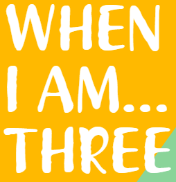 When I Am Three.PNG