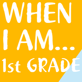 When I Am in 1st Grade.PNG