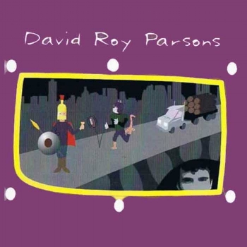 David Roy Parsons (2000)    3.  Big Truck in a Small Town  03:29 4.  To Everyman's Closet  04:04  Produced by John Law   Released January 1, 2000  All rights reserved