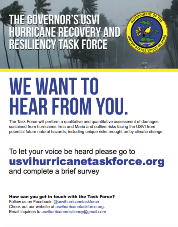 Our goal is for recovery efforts to reflect your voice. Please complete  this survey  to share your vision of a resilient USVI:  https://www.surveymonkey.com/r/usvihurricanetaskforcesurvey