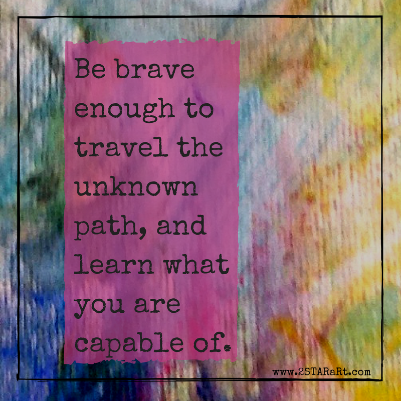 Be braveenough totravel theunknownpath, and.png
