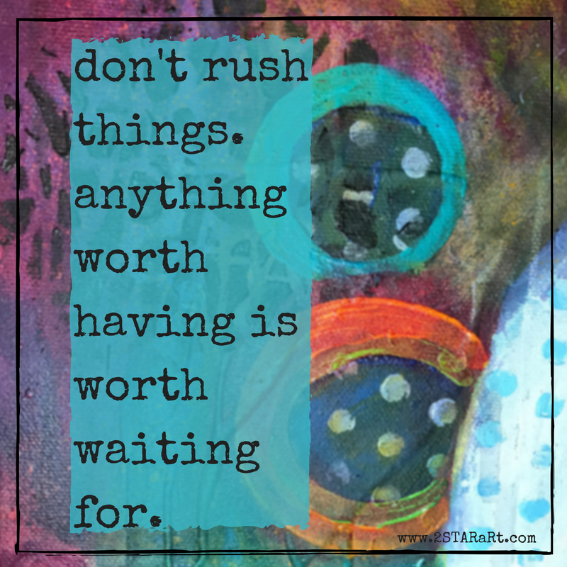 don't rushthings.anythingworth having isworthwaitingfor..png
