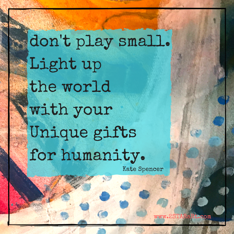 don't play small.Light up the world with yourUnique giftsfor humanity..png