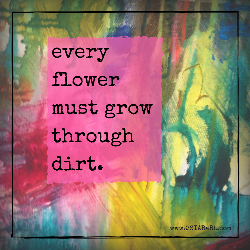 every flowermust growthrough dirt..png