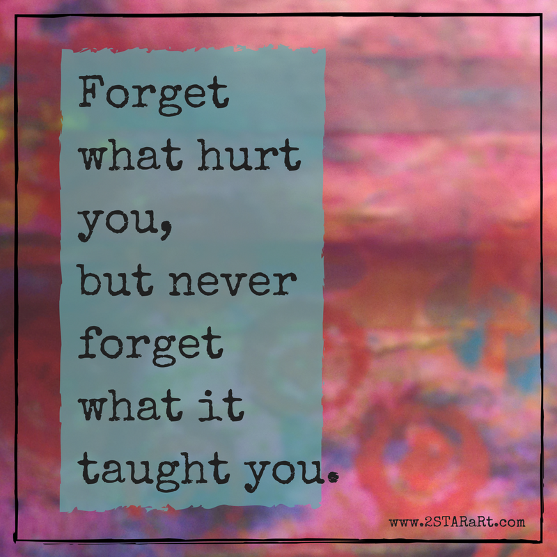 Forgetwhat hurt you,but never forgetwhat it taught you (1).png