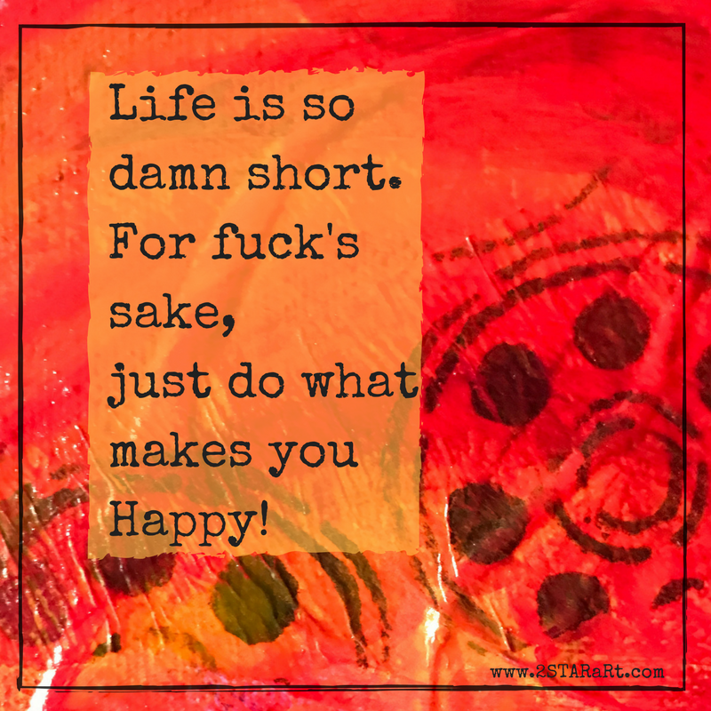 Life is sodamn short.For fuck'ssake,just do whatmakes youhappy..png