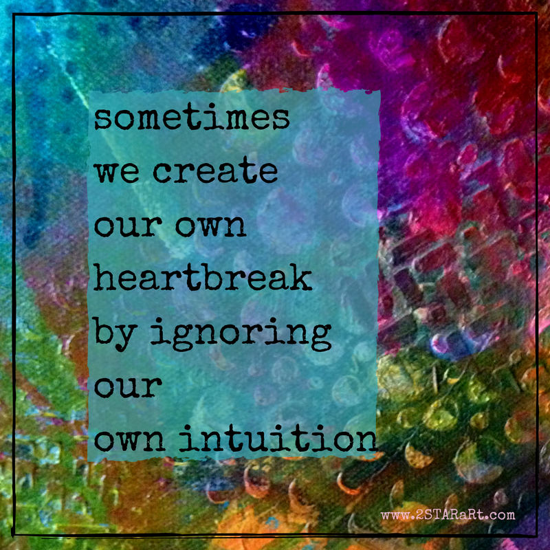 sometimes we createour own heartbreakby ignoring ourown intuition.png