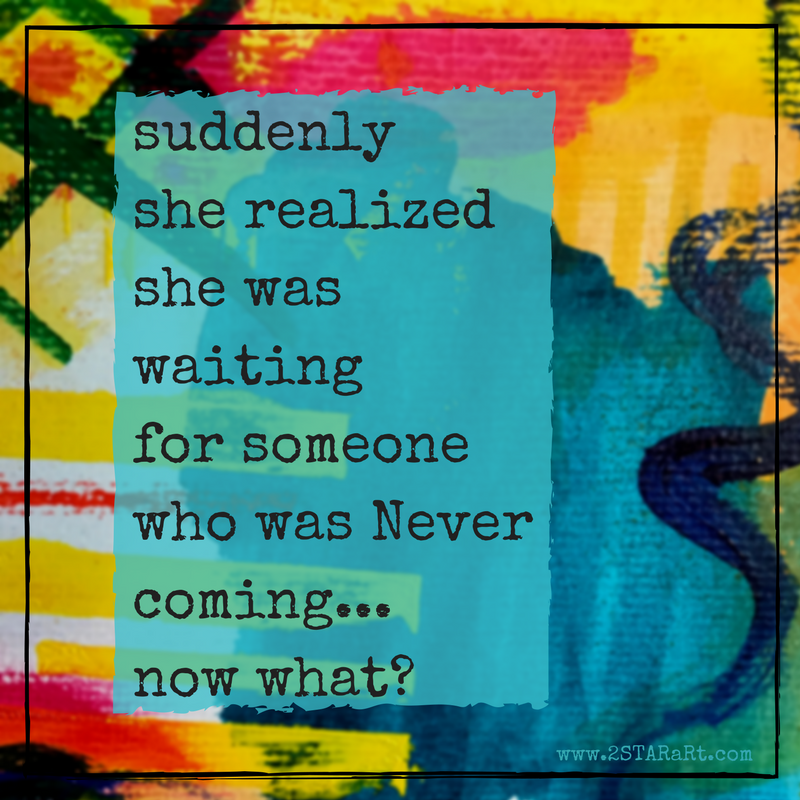 suddenlyshe realizedshe was waitingfor someonewho was Nevercoming...now what-.png