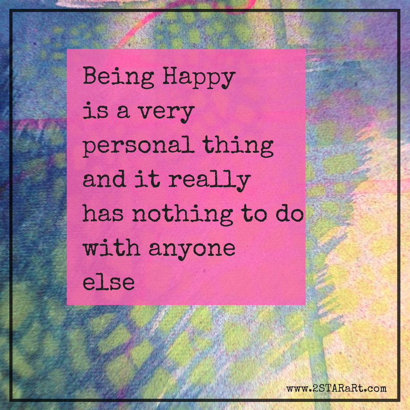 Being Happyis a very personal thingand it reallyhas nothing to dowith anyoneelse.png