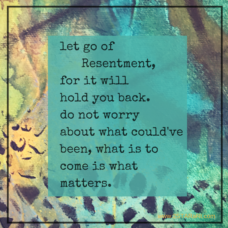 let go of Resentment,for it will hold you back.do not worryabout what could'vebeen, what is tocome is whatmatters..png