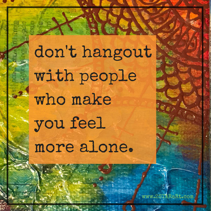 don't hangoutwith peoplewho makeyou feelmore alone..png