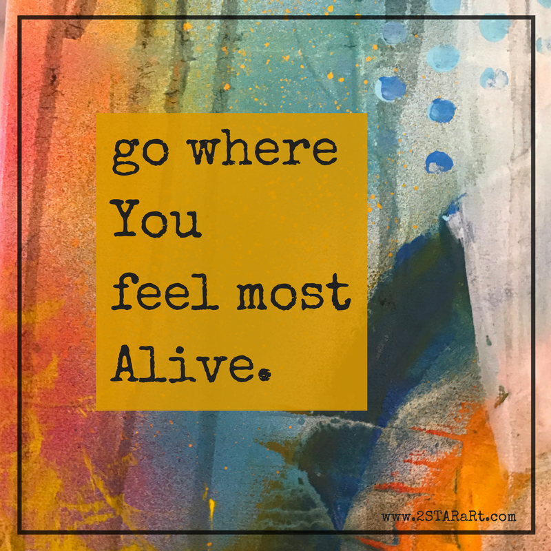 go whereYoufeel mostAlive..png