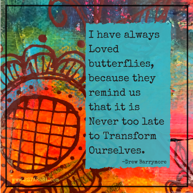 I have alwaysLoved butterflies,because they remind usthat it is Never too lateto TransformOurselves..png