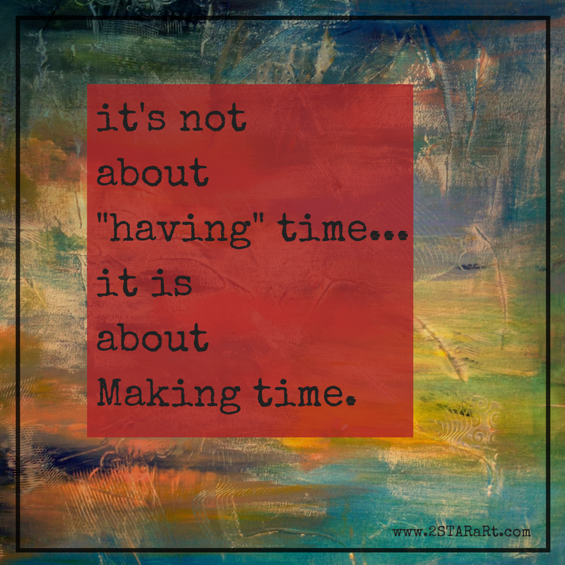 it's not about -having- time... it is about Making time..png