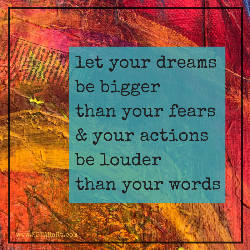 let your dreams be bigger than your fears & your actions be louder than your words.png