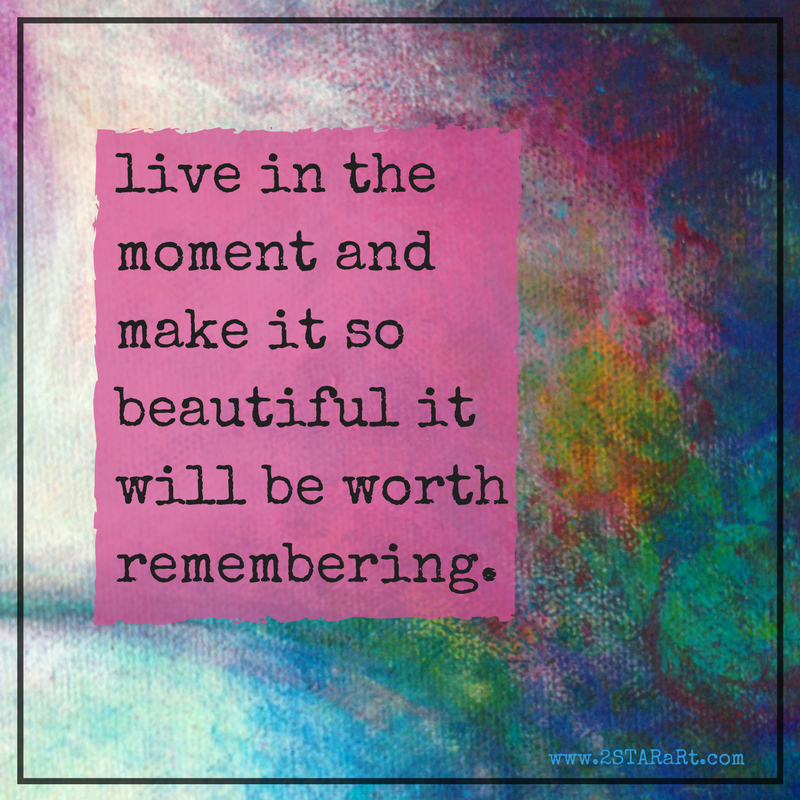 live in the moment and make it so beautiful it will be worth remembering.png