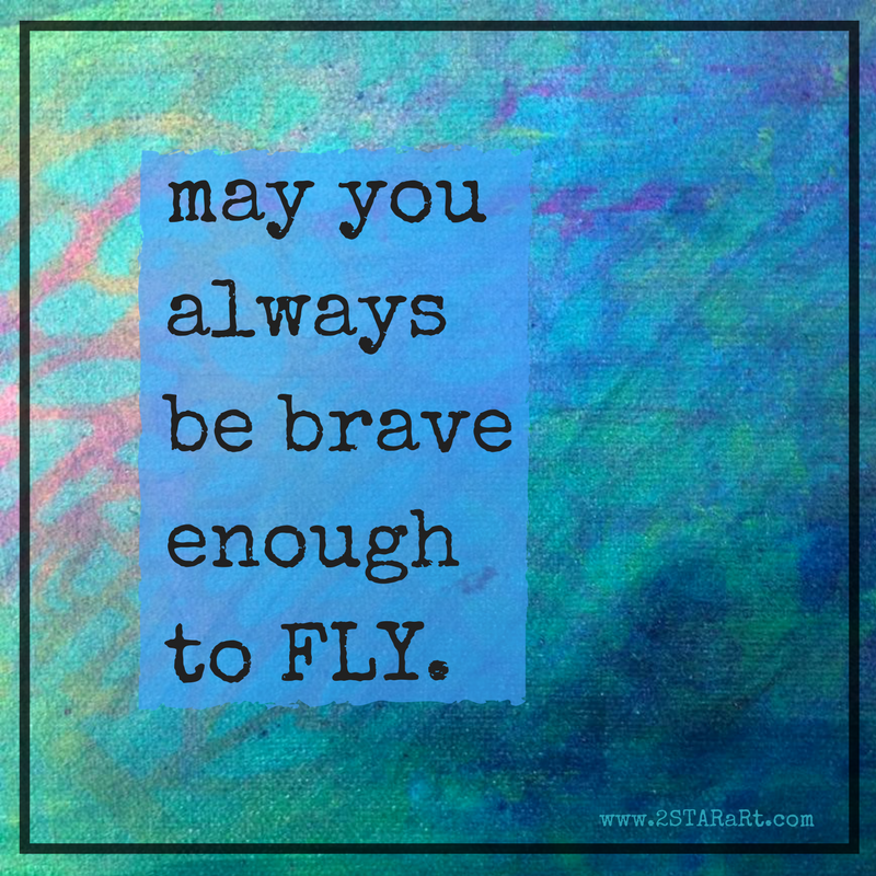 may you always be brave enough to FLY (1).png