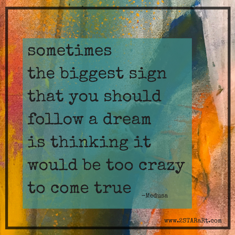 sometimes the biggest sign that you should follow a dream is thinking it would be too crazy to come true.png