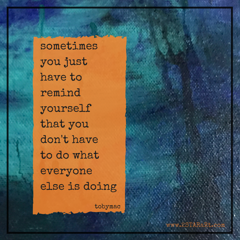 sometimesyou justhave toremindyourselfthat youdon't haveto do whateveryoneelse is doing.png