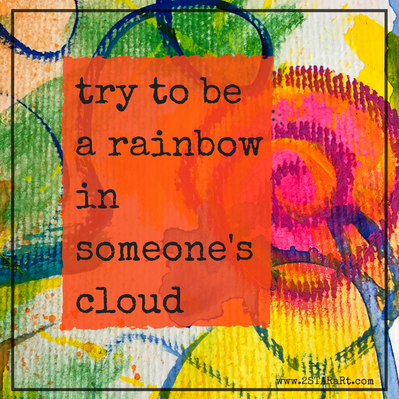 try to be a rainbow in someone's cloud.png